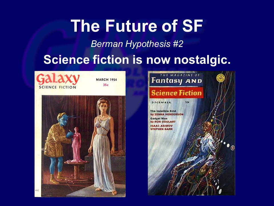 Berman Hypothesis #2 Science fiction is now nostalgic. The Future of SF
