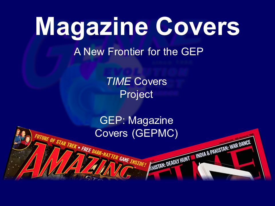 Magazine Covers A New Frontier for the GEP GEP: Magazine Covers (GEPMC) TIME Covers Project