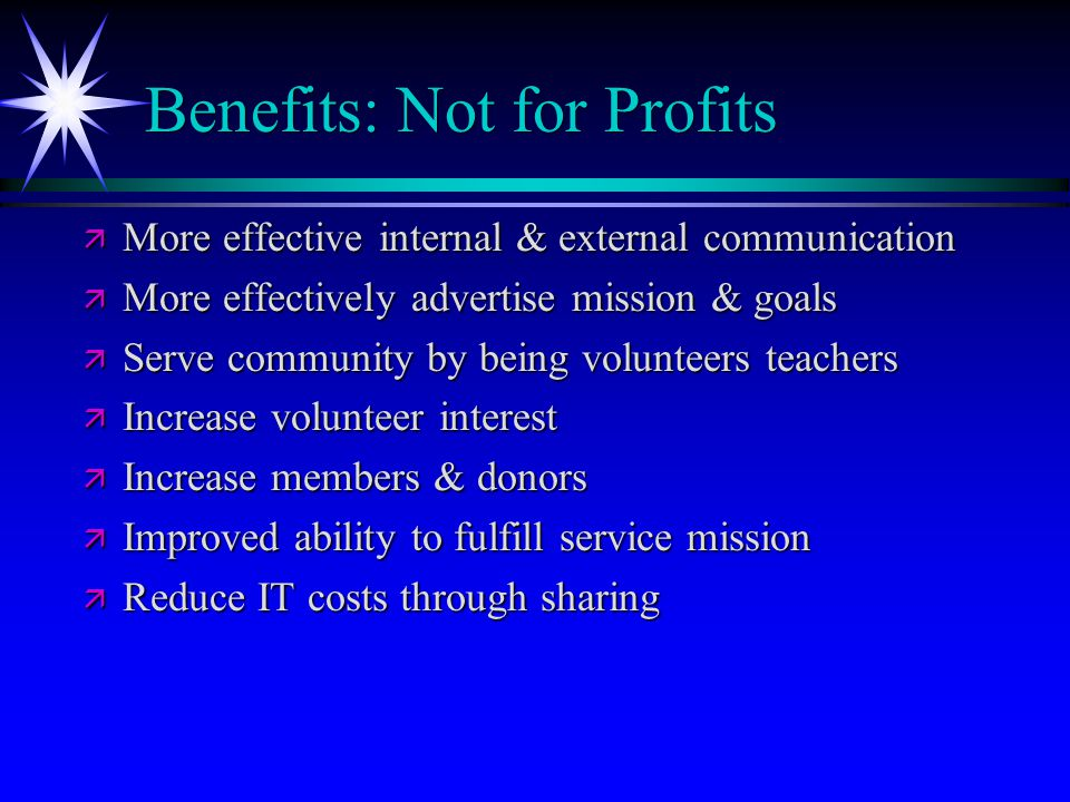Benefits: Not for Profits ä More effective internal & external communication ä More effectively advertise mission & goals ä Serve community by being v