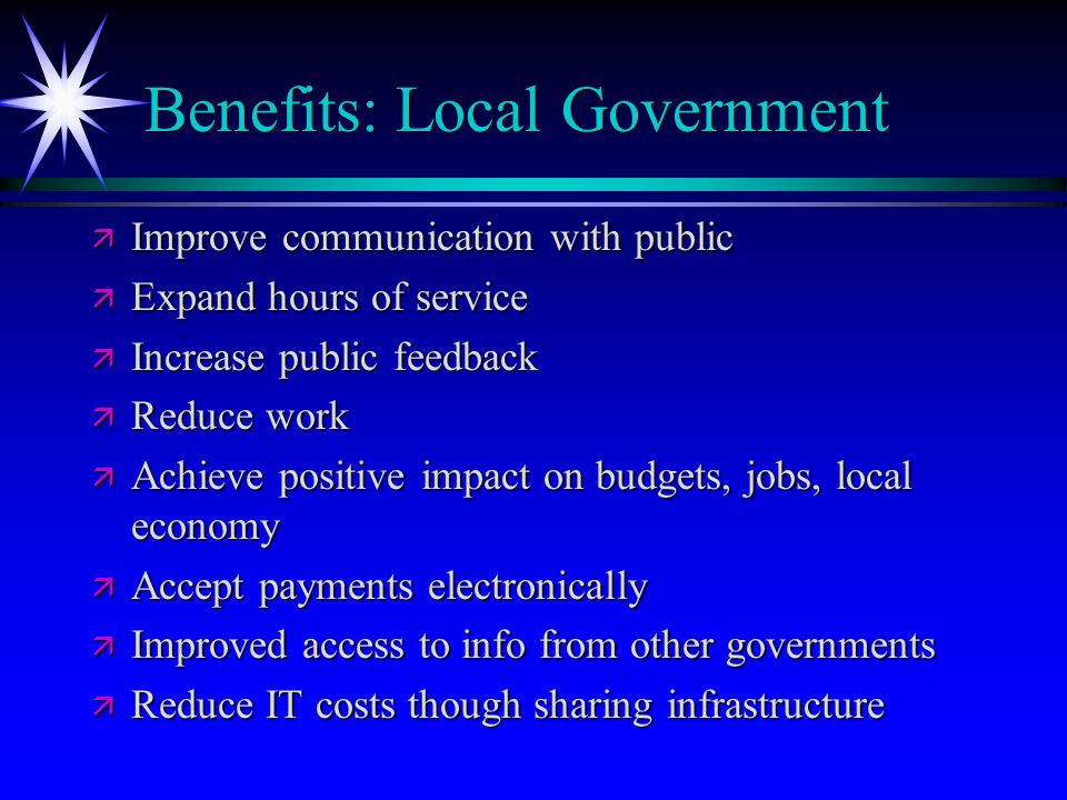 Benefits: Local Government ä Improve communication with public ä Expand hours of service ä Increase public feedback ä Reduce work ä Achieve positive i