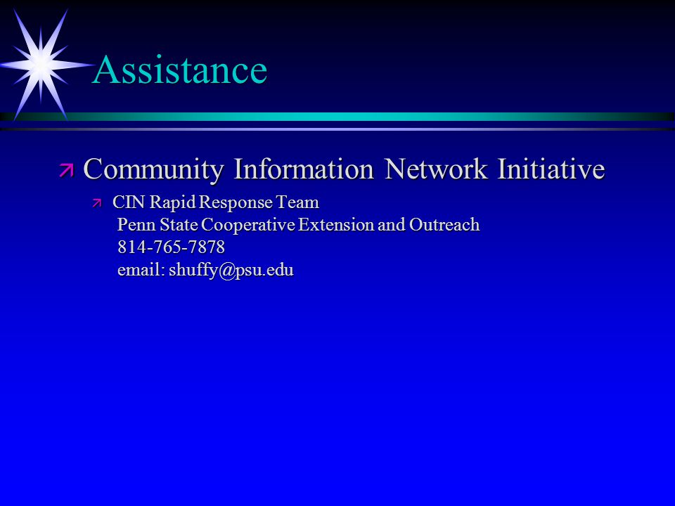 Assistance ä Community Information Network Initiative ä CIN Rapid Response Team Penn State Cooperative Extension and Outreach 814-765-7878 email: shuf