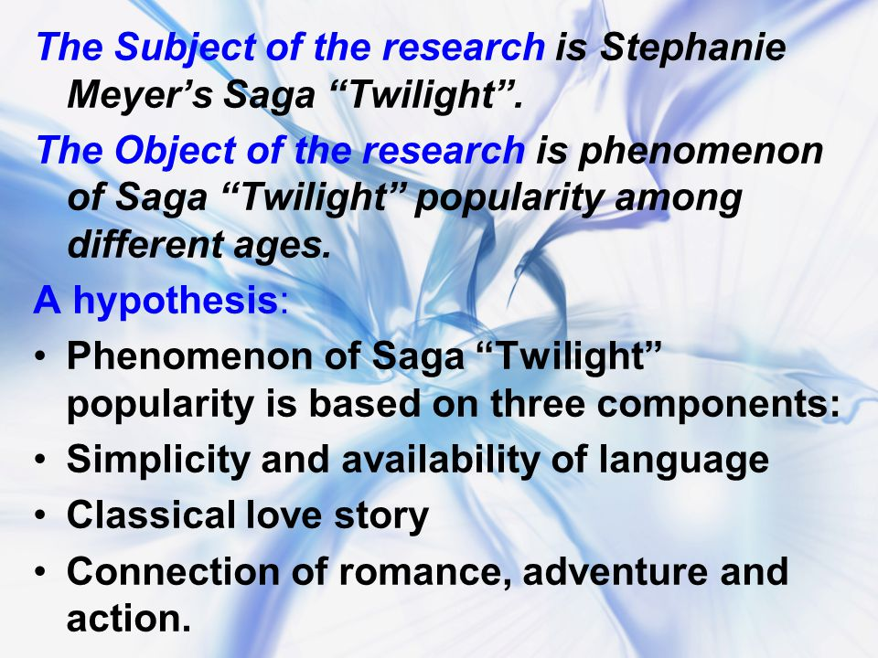 The Subject of the research is Stephanie Meyer's Saga Twilight .