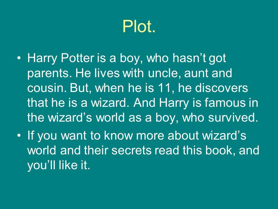 Plot. Harry Potter is a boy, who hasn't got parents.