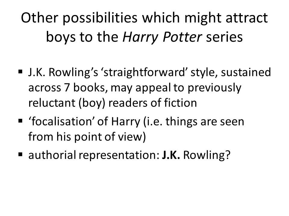 Other possibilities which might attract boys to the Harry Potter series  J.K.