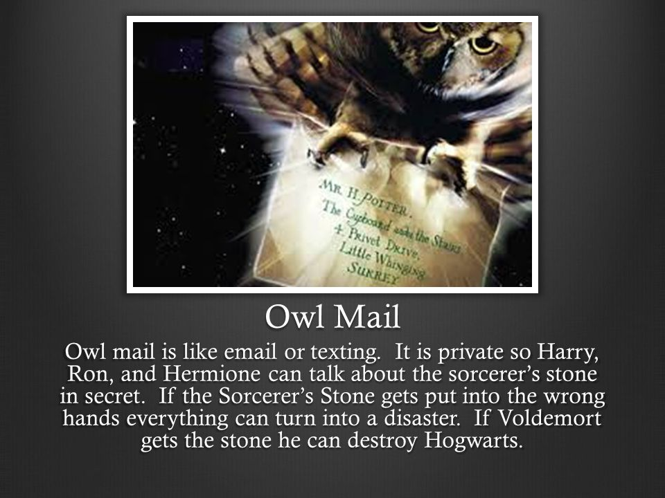 Owl Mail Owl mail is like email or texting.