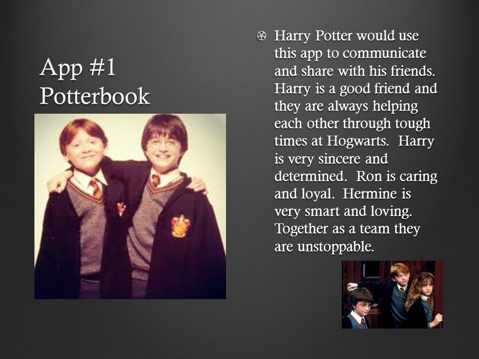 App #1 Potterbook Harry Potter would use this app to communicate and share with his friends.