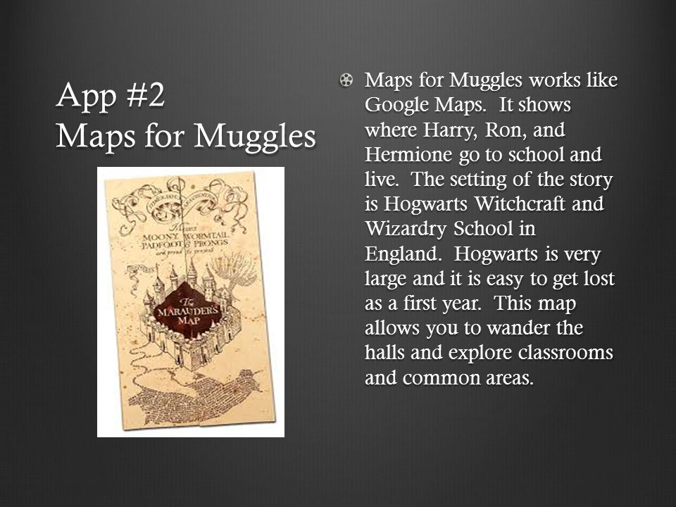 App #2 Maps for Muggles Maps for Muggles works like Google Maps.