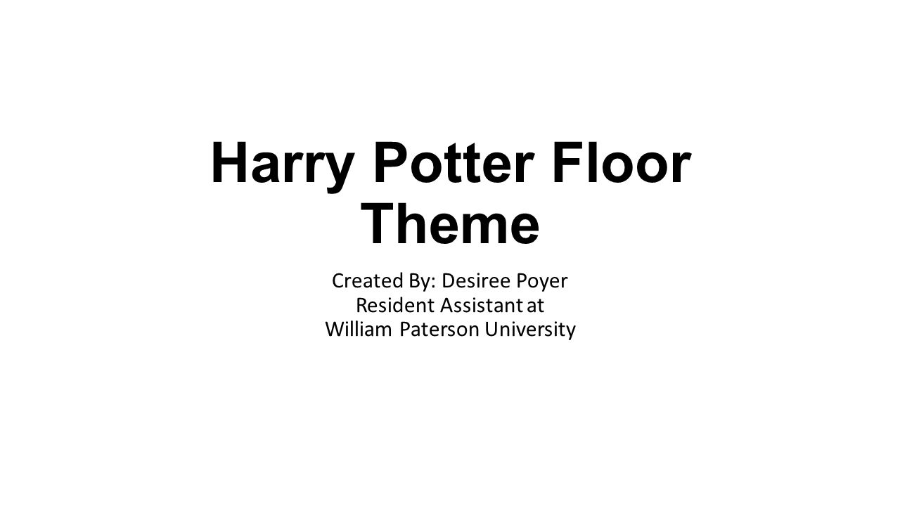 Harry Potter Floor Theme Created By: Desiree Poyer Resident Assistant at William Paterson University