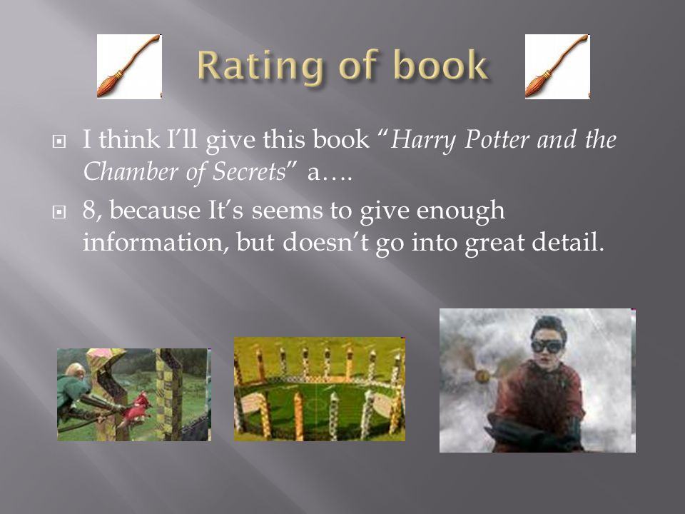  I think I'll give this book Harry Potter and the Chamber of Secrets a….