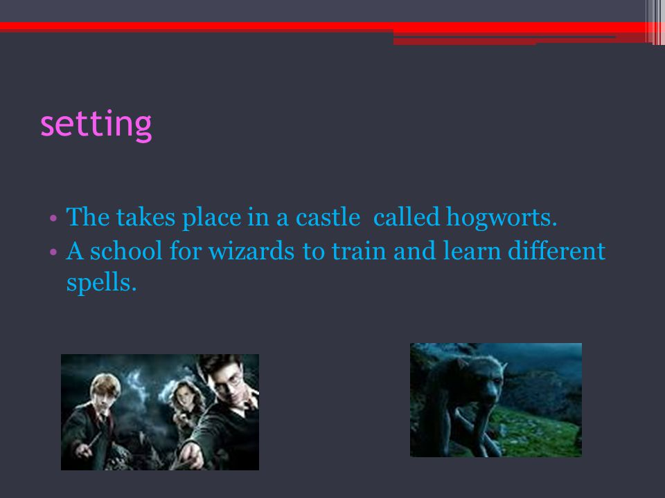 setting The takes place in a castle called hogworts.