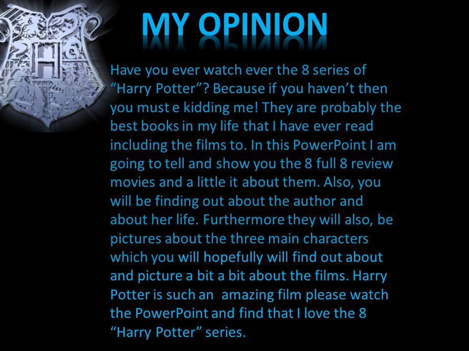 Have you ever watch ever the 8 series of Harry Potter .