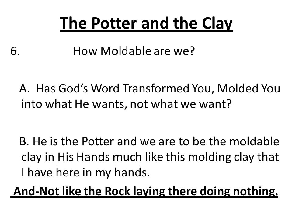 Conclusion 1.Are we more like the Rock here or are we more like the Clay.