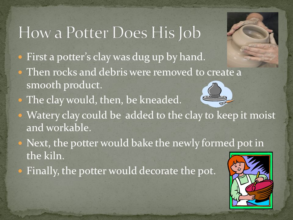 First a potter's clay was dug up by hand.