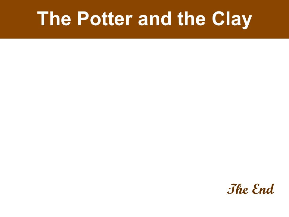 The Potter and the Clay The End