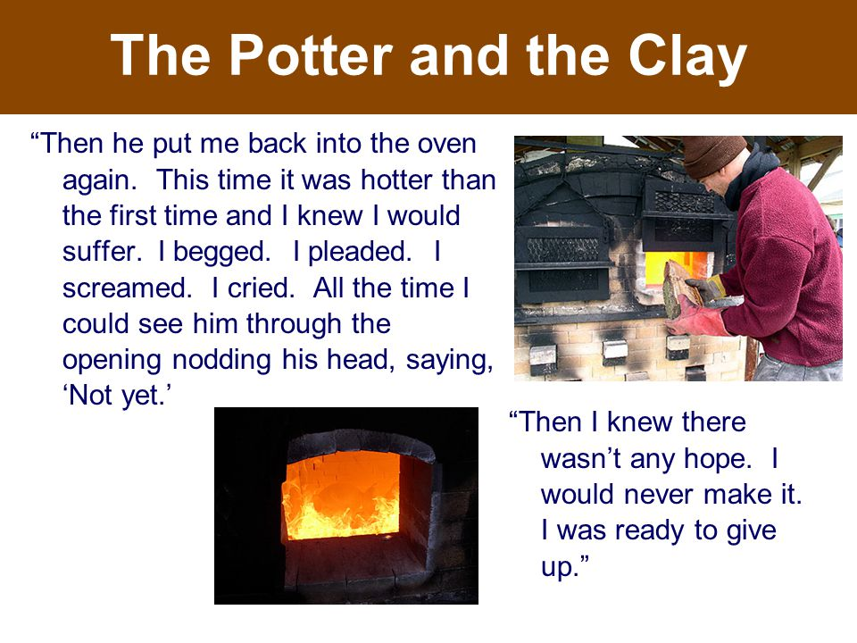 The Potter and the Clay Then I knew there wasn't any hope.