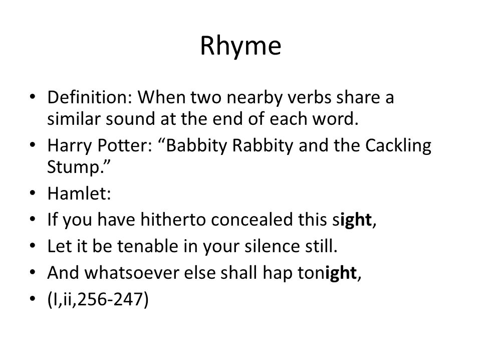 Rhyme Definition: When two nearby verbs share a similar sound at the end of each word.