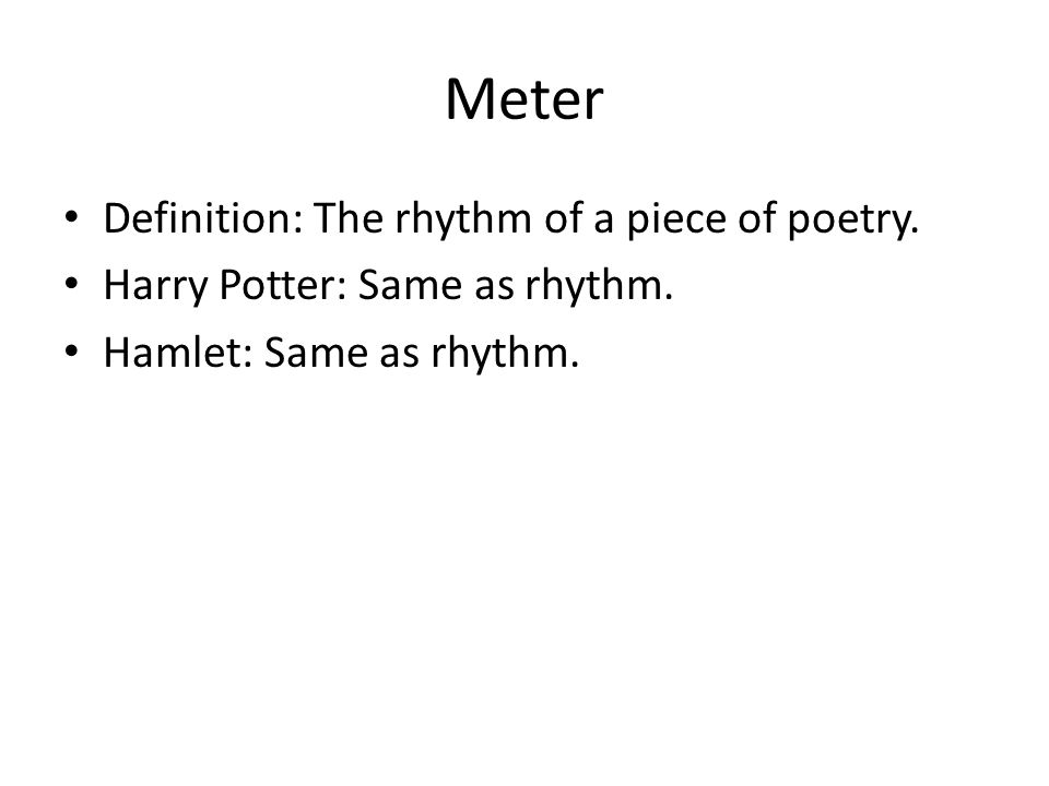 Meter Definition: The rhythm of a piece of poetry.