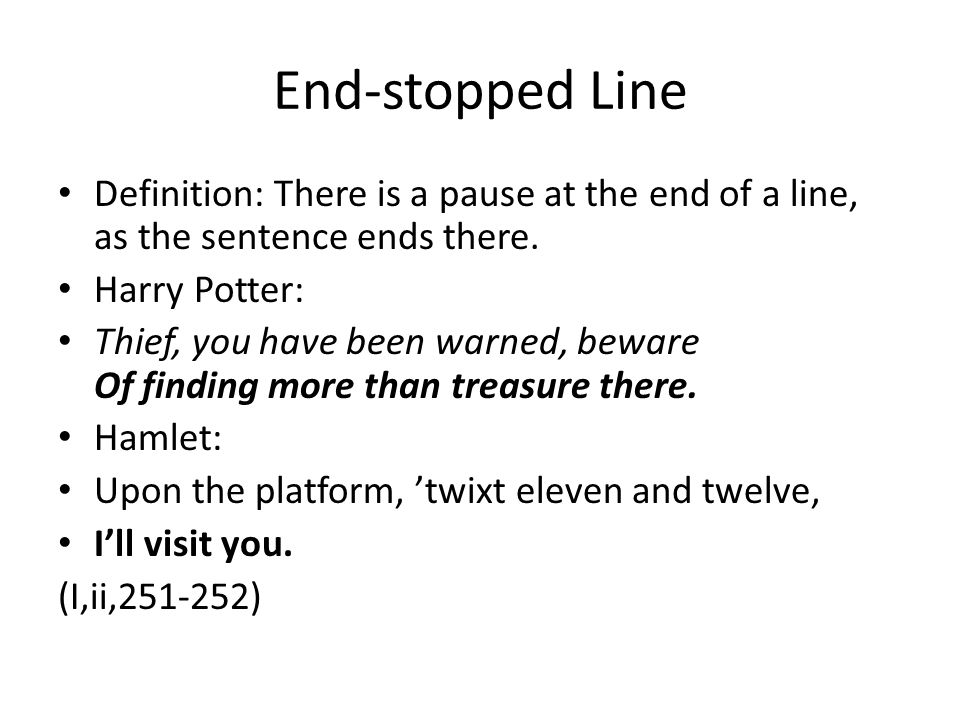 End-stopped Line Definition: There is a pause at the end of a line, as the sentence ends there.