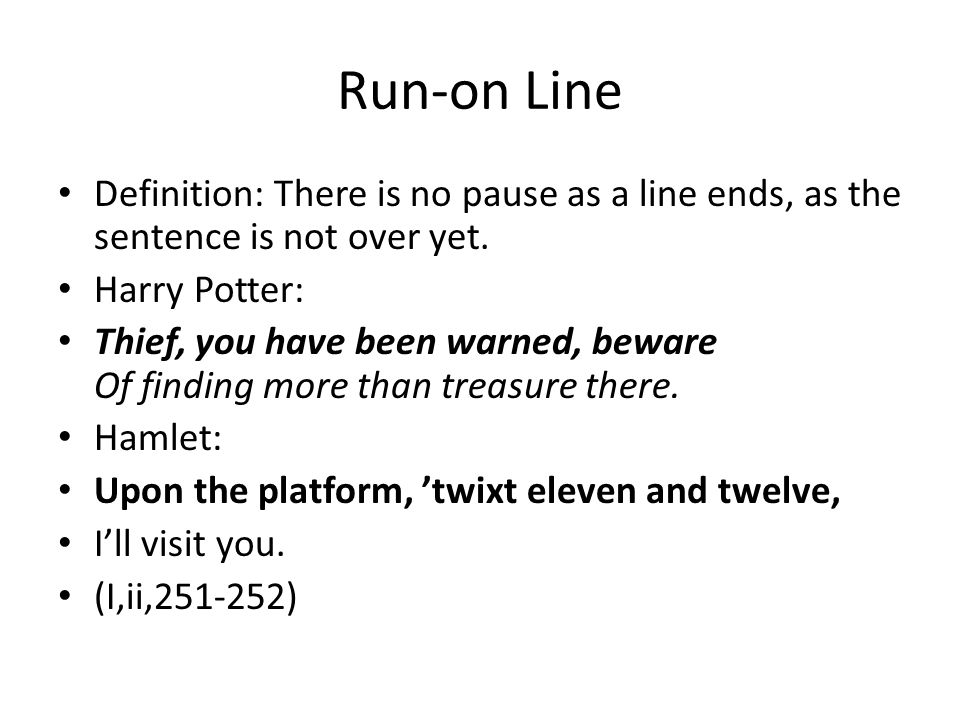 Run-on Line Definition: There is no pause as a line ends, as the sentence is not over yet.