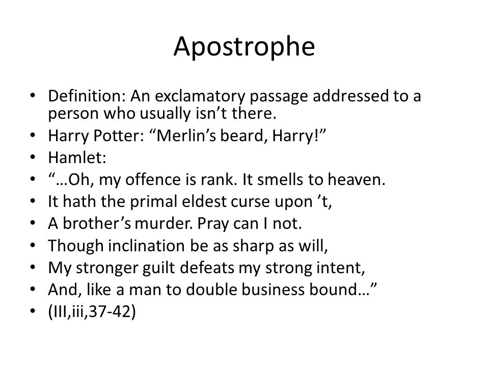 Apostrophe Definition: An exclamatory passage addressed to a person who usually isn't there.