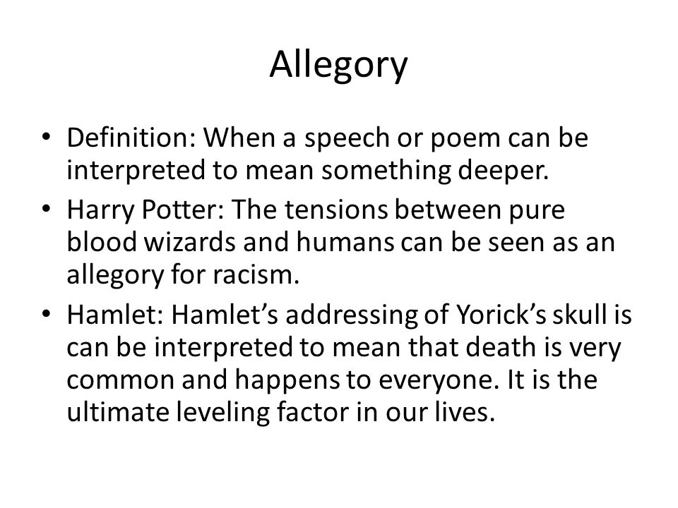 Allegory Definition: When a speech or poem can be interpreted to mean something deeper.