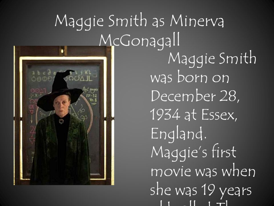 Maggie Smith was born on December 28, 1934 at Essex, England.