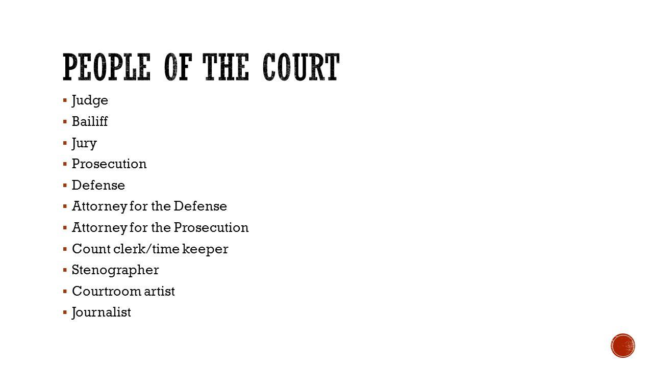  Judge  Bailiff  Jury  Prosecution  Defense  Attorney for the Defense  Attorney for the Prosecution  Count clerk/time keeper  Stenographer 
