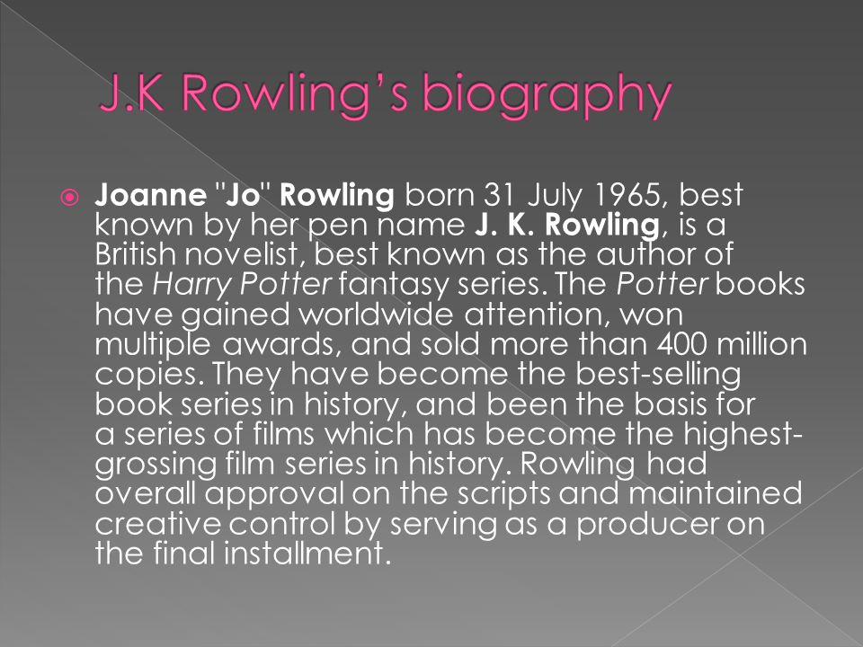  Joanne Jo Rowling born 31 July 1965, best known by her pen name J.