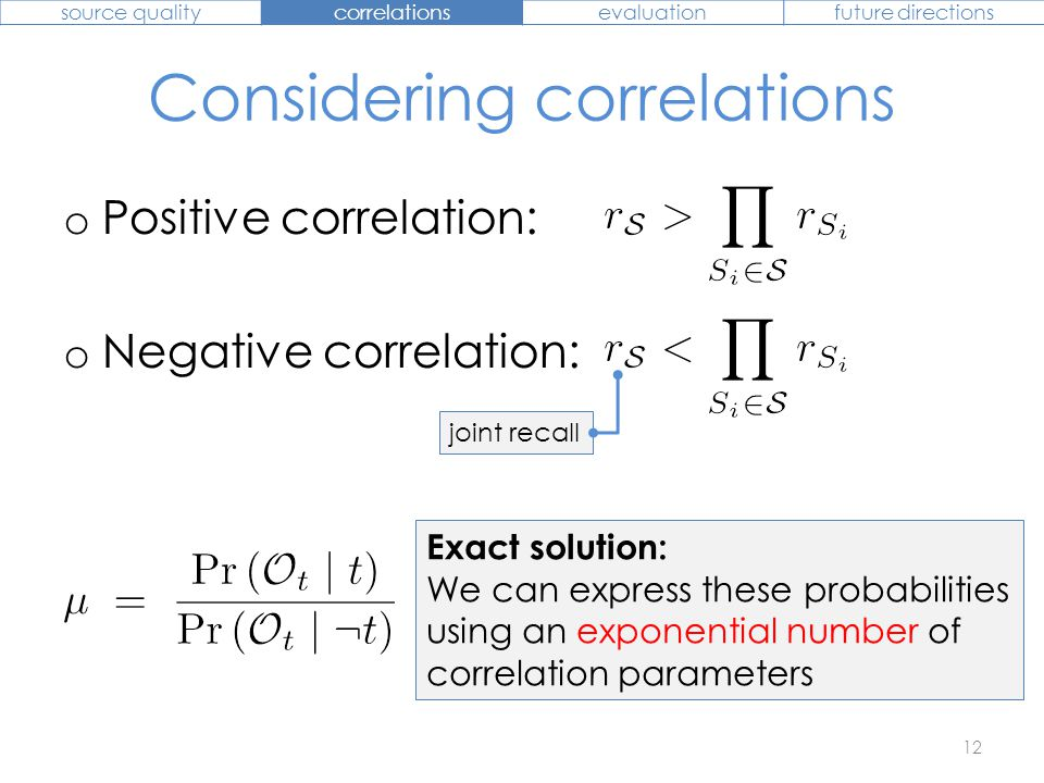 Considering correlations o Positive correlation: o Negative correlation: 12 joint recall Exact solution: We can express these probabilities using an e