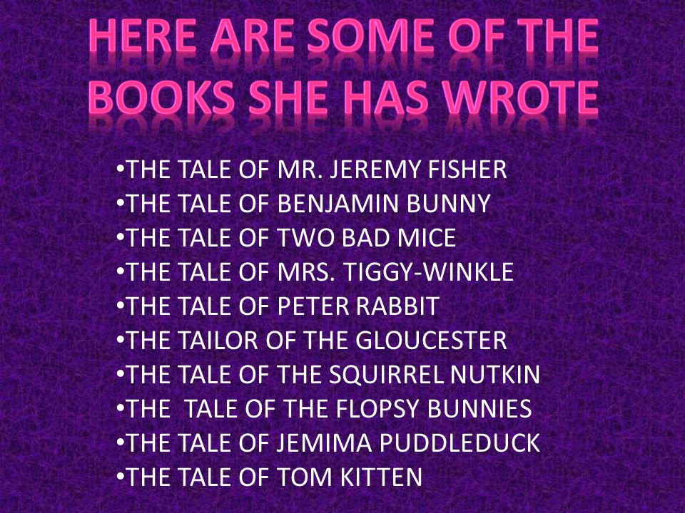 THE TALE OF MR. JEREMY FISHER THE TALE OF BENJAMIN BUNNY THE TALE OF TWO BAD MICE THE TALE OF MRS.
