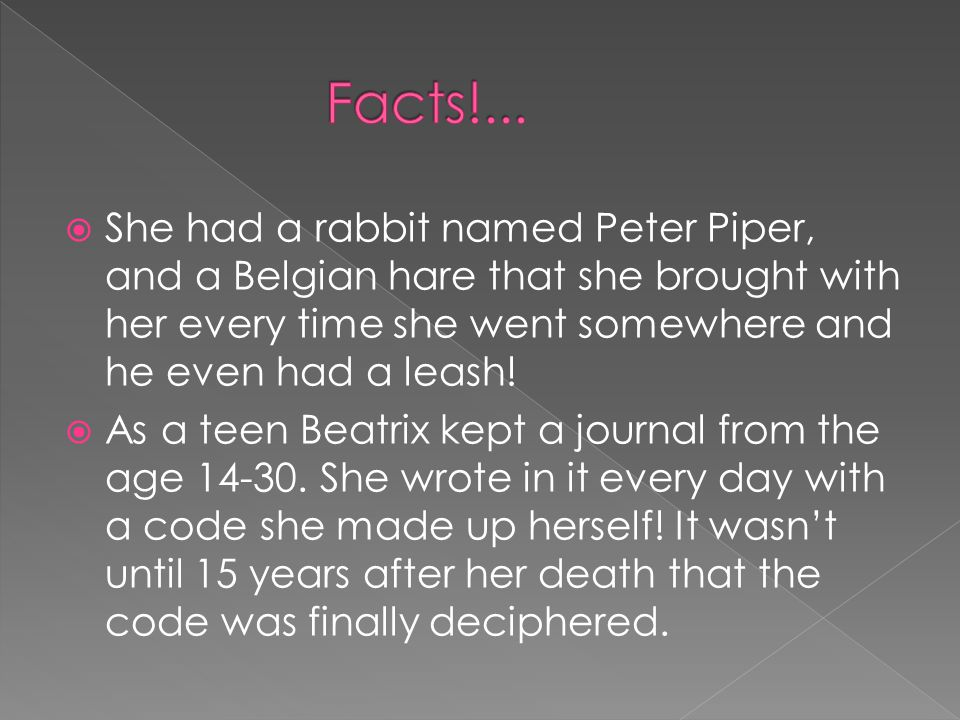  She had a rabbit named Peter Piper, and a Belgian hare that she brought with her every time she went somewhere and he even had a leash.