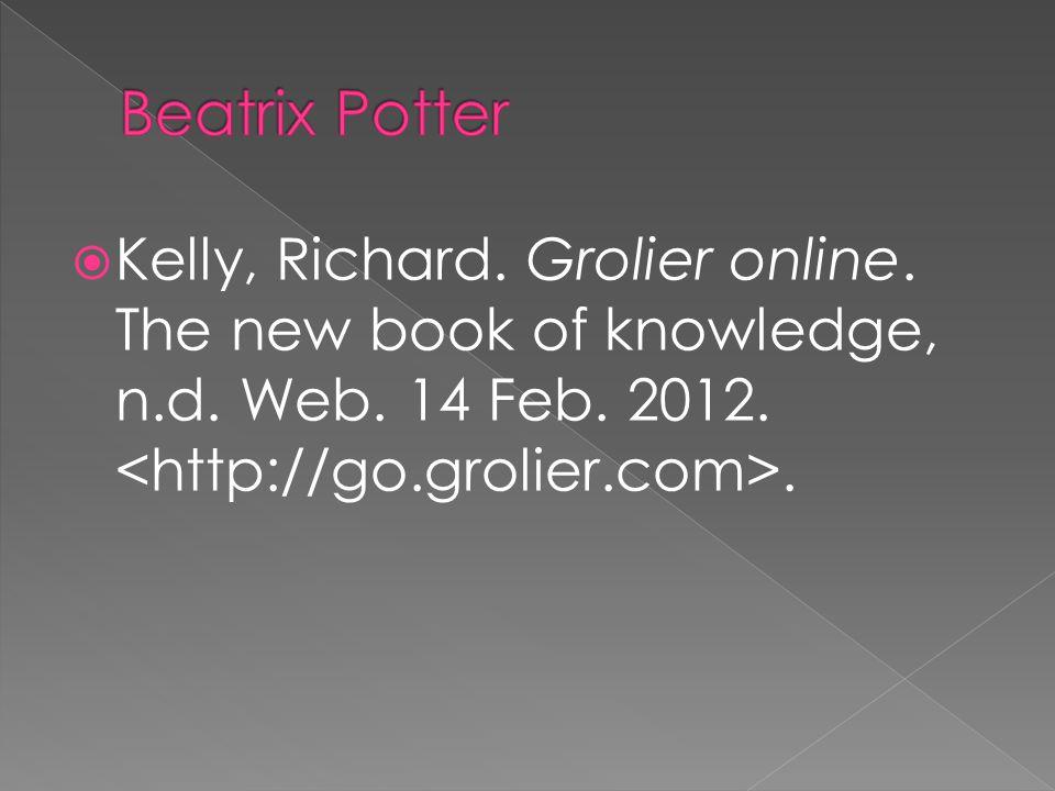  Kelly, Richard. Grolier online. The new book of knowledge, n.d. Web. 14 Feb. 2012..