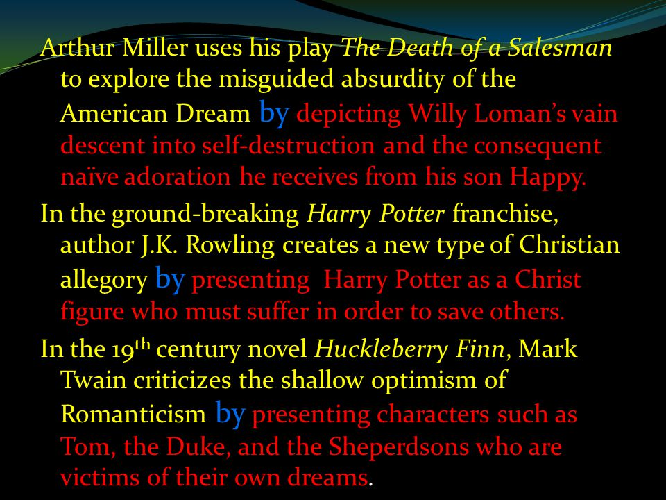 Arthur Miller uses his play The Death of a Salesman to explore the misguided absurdity of the American Dream by depicting Willy Loman's vain descent into self-destruction and the consequent naïve adoration he receives from his son Happy.
