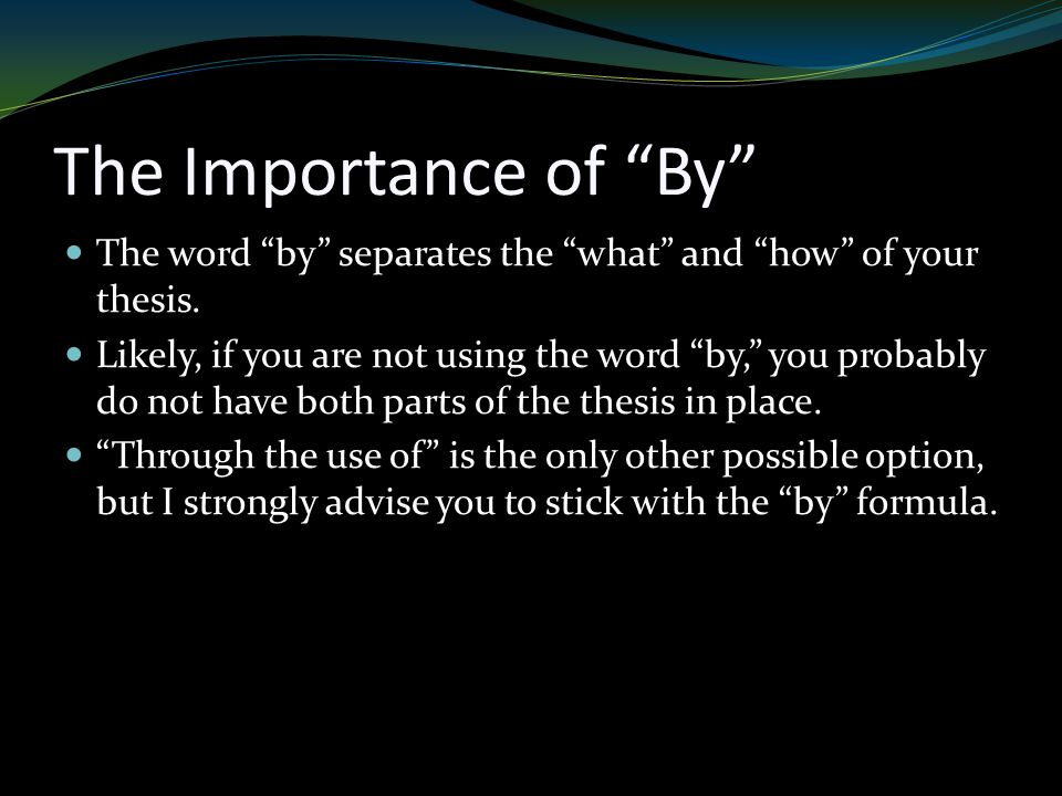 The Importance of By The word by separates the what and how of your thesis.