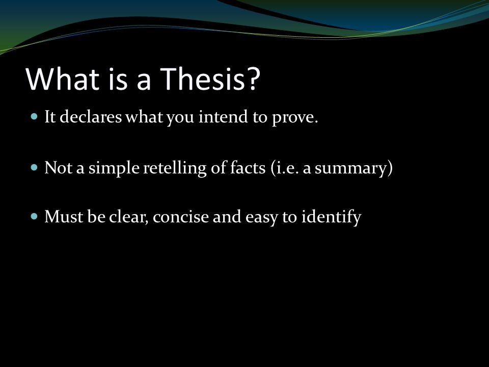 What is a Thesis. It declares what you intend to prove.