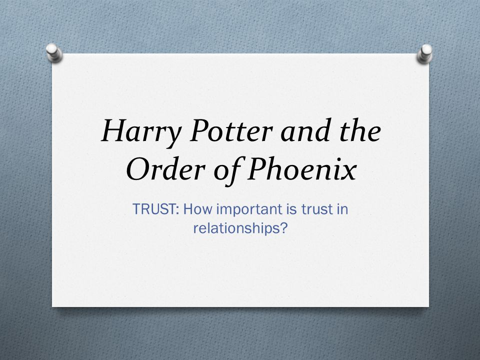 Harry Potter and the Order of Phoenix TRUST: How important is trust in relationships