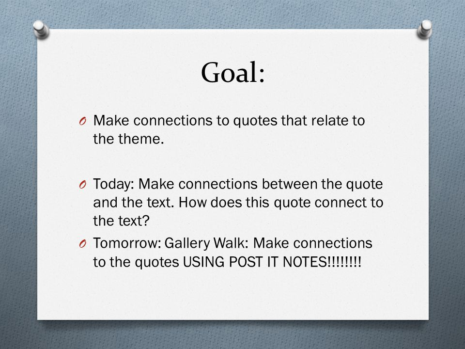 Goal: O Make connections to quotes that relate to the theme.