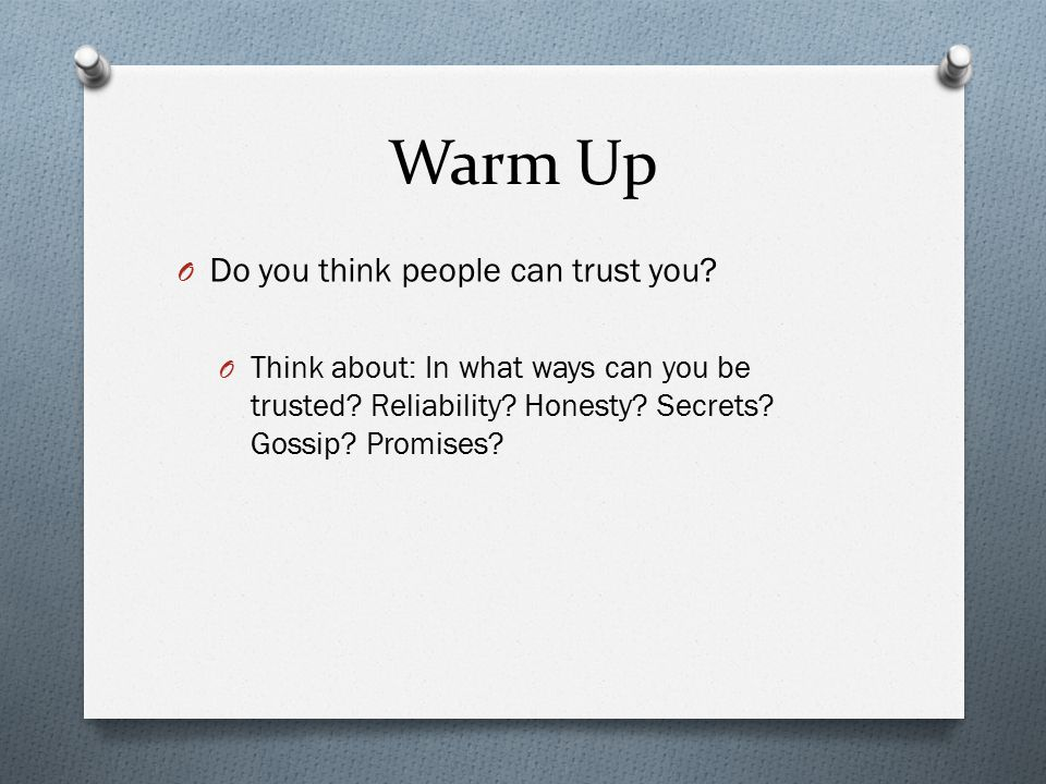 Warm Up O Do you think people can trust you. O Think about: In what ways can you be trusted.