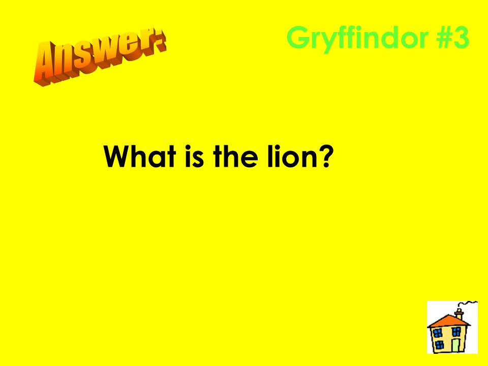 Gryffindor #2 Who is the fat lady?