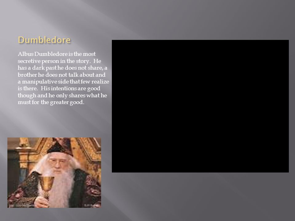 Dumbledore Albus Dumbledore is the most secretive person in the story.