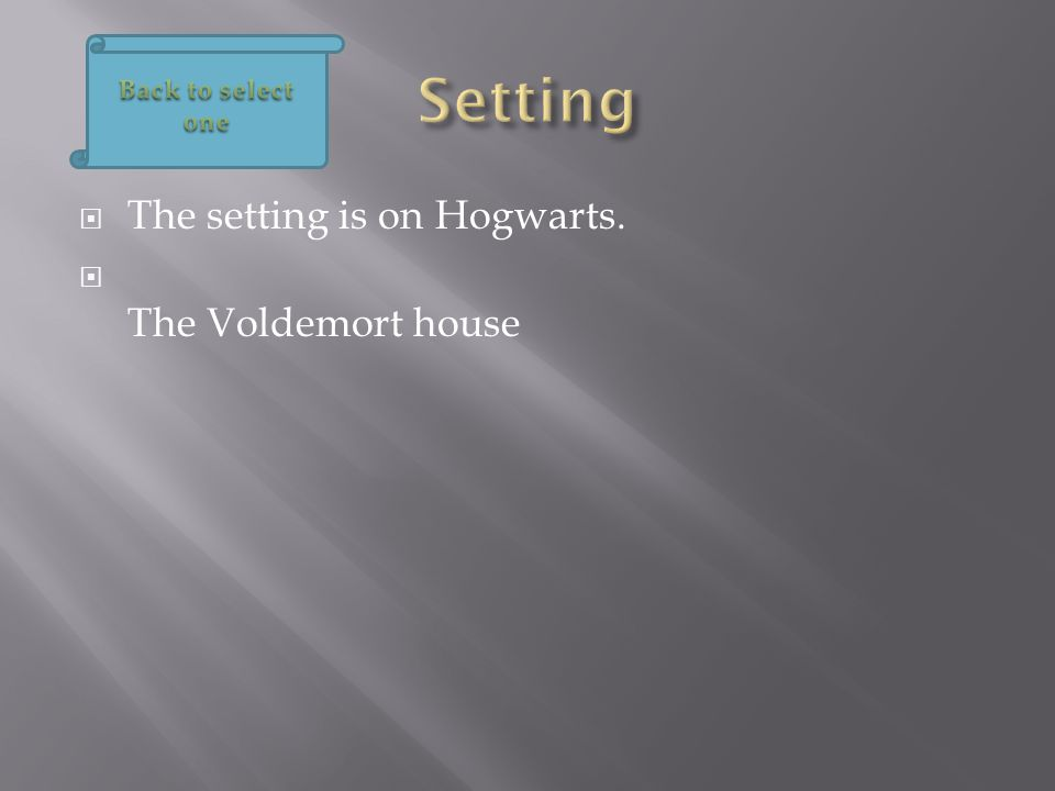  The setting is on Hogwarts.  The Voldemort house