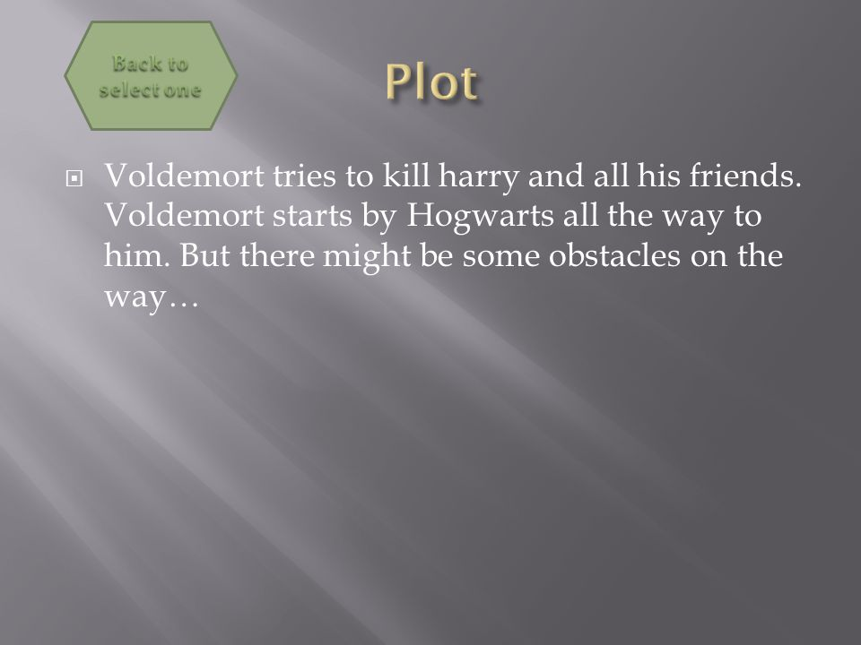  Voldemort tries to kill harry and all his friends.