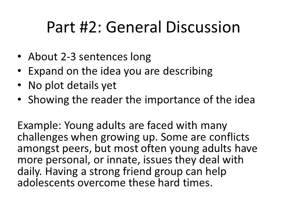 Part #2: General Discussion About 2-3 sentences long Expand on the idea you are describing No plot details yet Showing the reader the importance of th