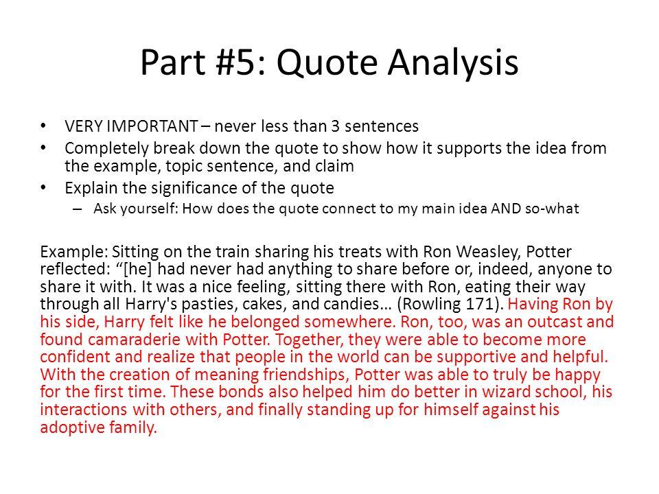 Part #5: Quote Analysis VERY IMPORTANT – never less than 3 sentences Completely break down the quote to show how it supports the idea from the example