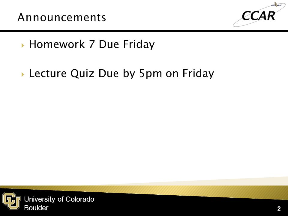 University of Colorado Boulder  Homework 7 Due Friday  Lecture Quiz Due by 5pm on Friday 2