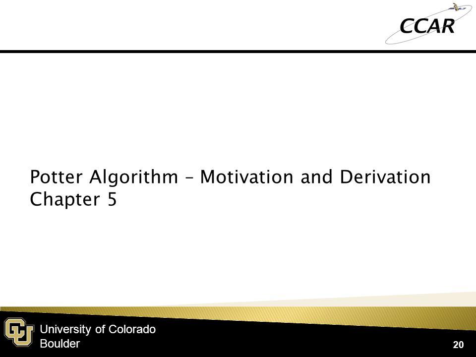 University of Colorado Boulder 20 Potter Algorithm – Motivation and Derivation Chapter 5