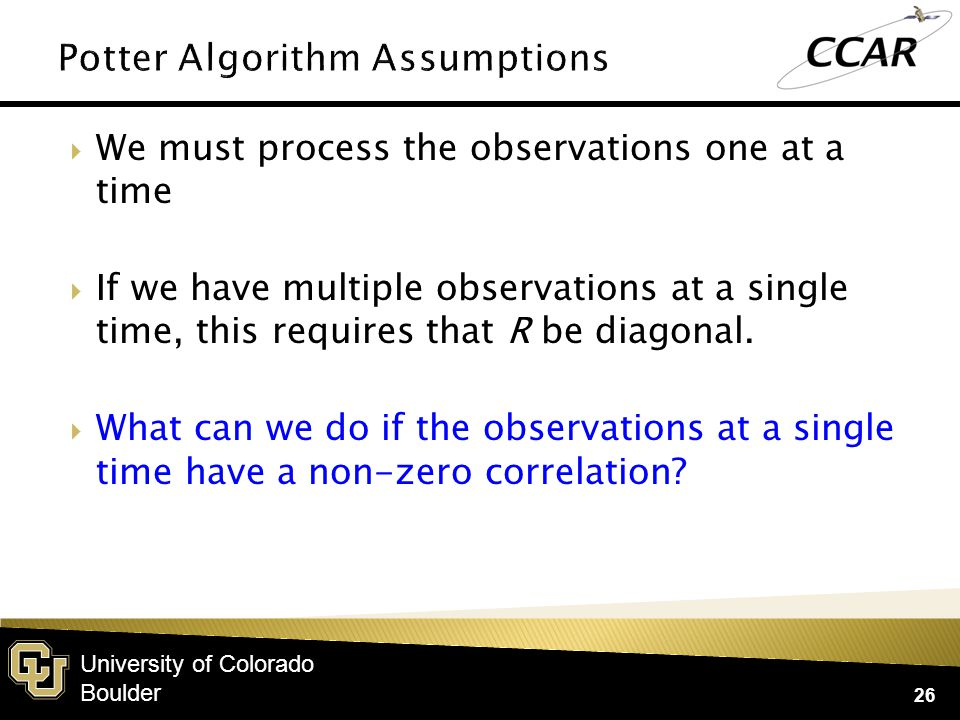 University of Colorado Boulder  We must process the observations one at a time  If we have multiple observations at a single time, this requires tha
