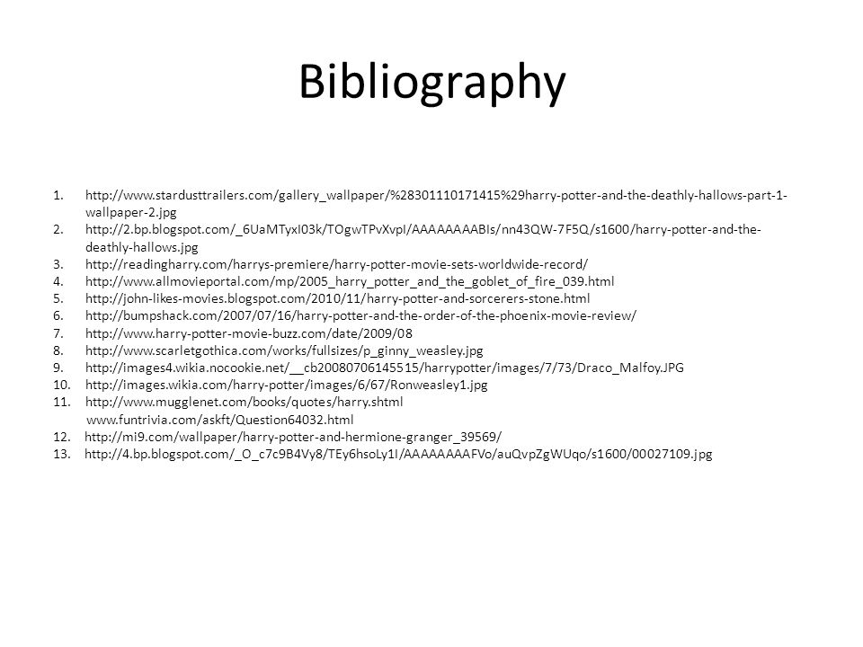 Bibliography 1.http://www.stardusttrailers.com/gallery_wallpaper/%28301110171415%29harry-potter-and-the-deathly-hallows-part-1- wallpaper-2.jpg 2.http