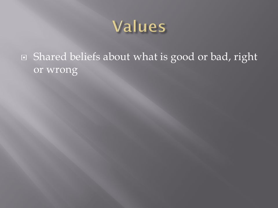  Shared beliefs about what is good or bad, right or wrong
