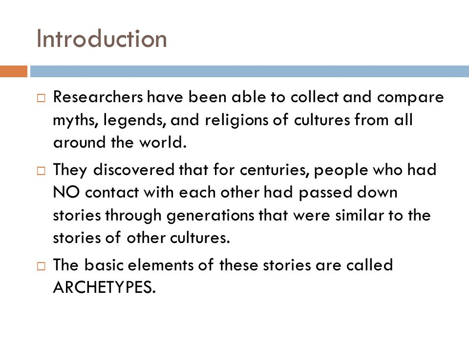 Introduction  Researchers have been able to collect and compare myths, legends, and religions of cultures from all around the world.